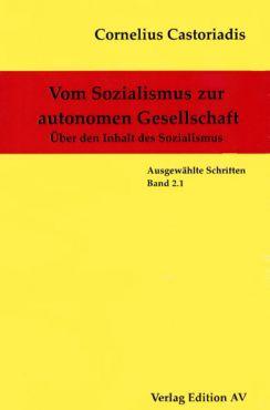 Vom Sozialismus zur autonomen Gesellschaft. Über den Inhalt des Sozialismus (Gesammelte Werke Band 2.1.)