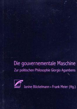 Die gouvernementale Maschine. Zur politischen Philosophie Giorgio Agambens