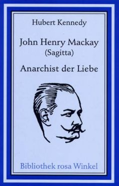John Henry Mackay (Sagitta). Anarchist der Liebe