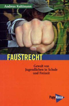 Faustrecht. Gewalt von Jugendlichen in Schule und Freizeit