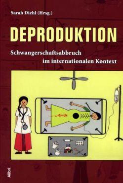 Deproduktion. Schwangerschaftsabbruch im internationalen Kontext