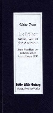 Die Freiheit sehen wir in der Anarchie. Zum Manifest der tschechischen Anarchisten 1896