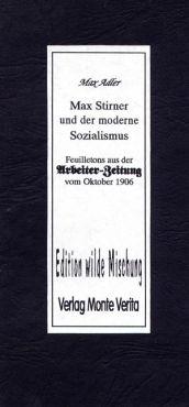 Max Stirner und der moderne Sozialismus. Feuilletons aus der Arbeiter-Zeitung vom Oktober 1906