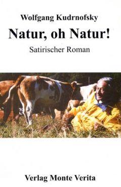 Natur, oh Natur! Satirischer Roman