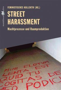 Street Harassment. Machtprozesse und Raumproduktion