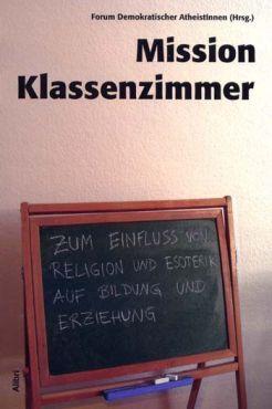 Mission Klassenzimmer. Zum Einfluss von Religion und Esoterik auf Bildung und Erziehung