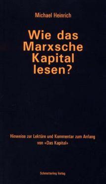 Wie das Marxsche Kapital lesen? Leseanleitung und Kommentar zum Anfang des Kapital, Band 1