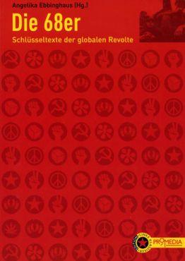 Die 68er. Schlüsseltexte der globalen Revolte