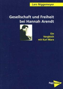Gesellschaft und Freiheit bei Hannah Arendt. Ein Vergleich mit Karl Marx