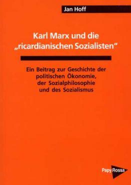 Karl Marx und die ricardianischen Sozialisten. Ein Beitrag zur Geschichte der politischen Ökonomie, der Sozialphilosophie und des Sozialismus