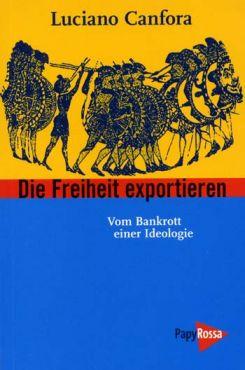 Die Freiheit exportieren. Vom Bankrott einer Ideologie