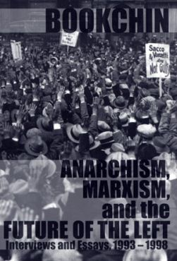 Anarchism, Marxism and the Future of the Left. Interviews and Essays, 1993-1998