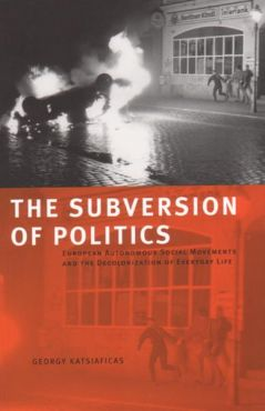 The Subversion of Politics. European Autonomous Social Movements and the Decolonization of Everyday Life