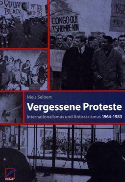 Vergessene Proteste. Internationalismus und Antirassismus 1964-1983