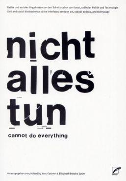 Nicht alles tun.Ziviler und Sozialer Ungehorsam an den Schnittstellen von Kunst, radikaler Politik und Technologie