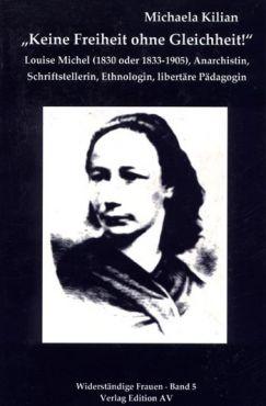 Keine Freiheit ohne Gleichheit! Louise Michel (1830 - 1905), Anarchistin, Schriftstellerin, Ethnologin, libertäre Pädagogin