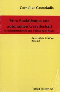 Vom Sozialismus zur autonomen Gesellschaft. Gesellschaftskritik und Politik nach Marx (Gesammelte Werke Band 2.2.)