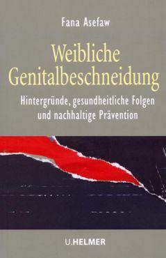 Weibliche Genitalbeschneidung. Hintergründe, gesundheitliche Folgen und nachhaltige Prävention