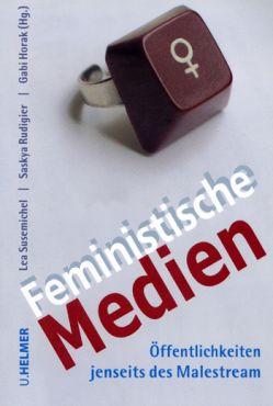Feministische Medien. Öffentlichkeiten jenseits des Malestream