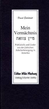 Mein Vermächtnis. Publizistik und Lieder aus der jüdischen Arbeiterbewegung in Amerika