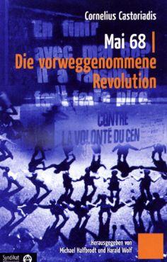Mai 68. Die vorweggenommene Revolution
