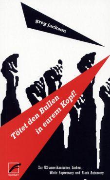 Tötet den Bullen in eurem Kopf! Zur US-amerikanischen Linken, White Supremacy und Black Autonomy