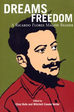 Dreams of Freedom. A Ricardo Flores Magon Reader