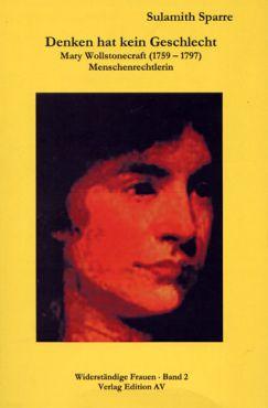 Denken hat kein Geschlecht. Mary Wollstonecraft (1759 - 1797). Menschenrechtlerin