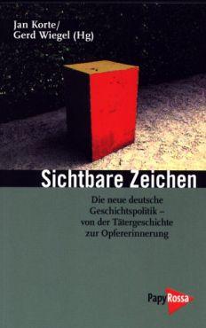 Sichtbare Zeichen. Die neue deutsche Geschichtspolitik - Von der Tätergeschichte zur Opfererinnerung
