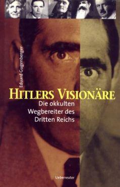 Hitlers Visionäre. Die okkulten Wegbereiter des Dritten Reiches