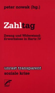 Zahltag. Zwang und Widerstand: Erwerbslose in Hartz IV