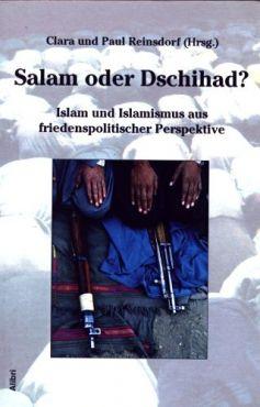 Salam oder Dschihad? Islam und Islamismus aus friedenspolitischer Perspektive