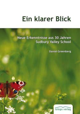 Ein klarer Blick. Neue Erkenntnisse aus 30 Jahren Sudbury Valley School
