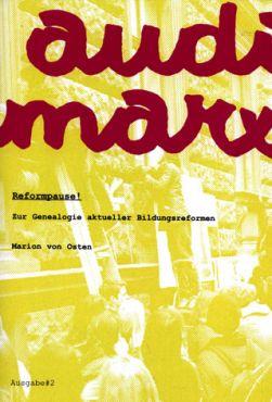 Audimarx 2: Reformpause! Zur Genealogie akt. Bildungsreformen