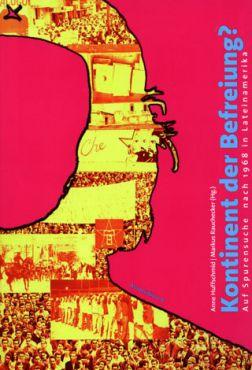 Kontinent der Befreiung? Auf Spurensuche nach 1968 in Lateinamerika