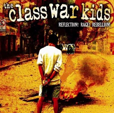 The Class war kids - Reflection! Rage! Rebellion!