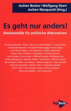 Becker, Ebert u.a. (Hg.): Es geht nur anders! Denkanstöße für politische Alternativen