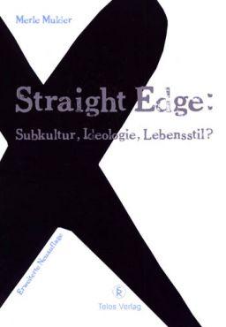 Straight Enge - Subkultur, Ideologie, Lebensstil?