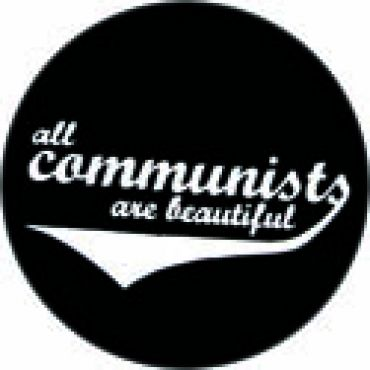 All Communists are beautiful