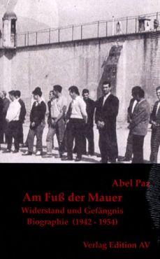 Am Fuß der Mauer. Widerstand und Gefängnis (1942-1954 - Biographie Band 4)
