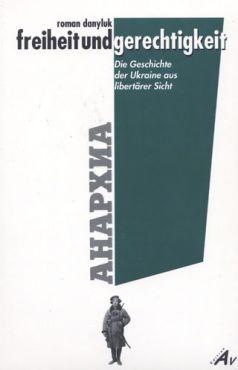 Freiheit und Gerechtigkeit. Die Geschichte der Ukraine aus libertärer Sicht