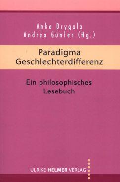 Paradigma Geschlechterdifferenz. Ein philosophisches Lesebuch