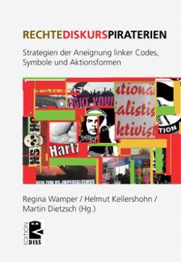 Rechte Diskurspiraterien. Strategien der Aneignung linker Codes, Symbole und Aktionsformen