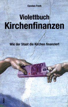 Violettbuch Kirchenfinanzen. Wie der Staat die Kirchen finanziert