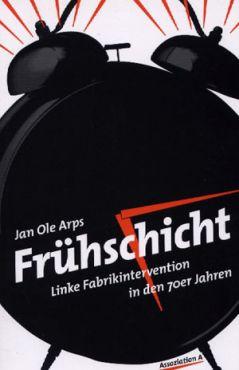 Frühschicht. Linke Fabrikinterventionen in den 70er Jahren