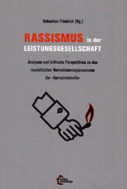 Rassismus in der Leistungsgesellschaft. Analysen und kritische Perspektiven zu den rassistischen Normalisierungsprozessen der Sarrazindebatte
