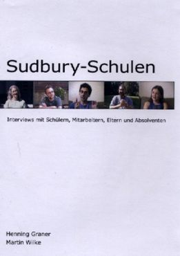 Sudbury-Schulen. Interviews mit Schülern, Mitarbeitern, Eltern und Absolventen