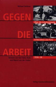 Gegen die Arbeit. Über die Arbeiterkämpfe in Barcelona und Paris 1936-38