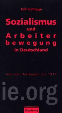 Sozialismus und Arbeiterbewegung in Deutschland. Von den Anfängen bis 1914