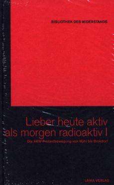 Lieber heute aktiv als morgen radioaktiv I. Die AKW-Protestbewegung von Wyhl bis Brokdorf (Buch+DVD - Bibliothek des Widerstands Band 18)